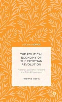 The Political Economy of the Egyptian Revolution: Mubarak, Economic Reforms and Failed Hegemony (Hardcover)