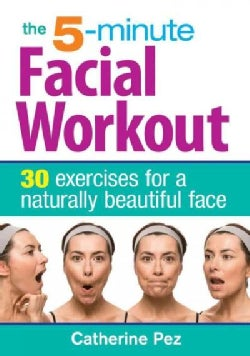 The 5-Minute Facial Workout: 30 Exercises for a Naturally Beautiful Face (Paperback)