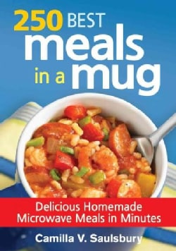 250 Best Meals in a Mug: Delicious Homemade Microwave Meals in Minutes (Paperback)