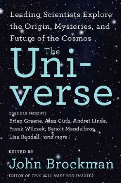 The Universe: Leading Scientists Explore the Origin, Mysteries, and Future of the Cosmos (Paperback)