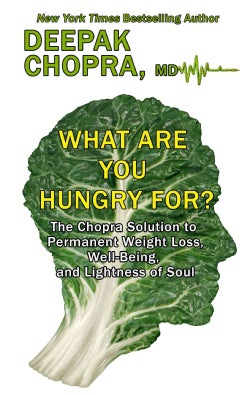 What Are You Hungry For?: The Chopra Solution to Permanent Weight Loss, Well-being, and Lightness of Soul (Hardcover)