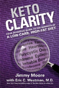 Keto Clarity: Your Definitive Guide to the Benefits of a Low-Carb, High-Fat Diet (Hardcover)
