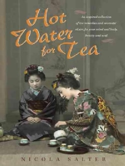 Hot Water for Tea: An Inspired Collection of Tea Remedies and Aromatic Elixirs for Your Mind and Body, Beauty and... (Hardcover)