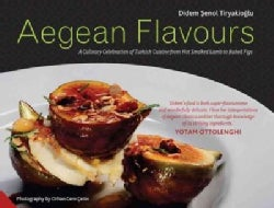 Aegean Flavours: A Culinary Celebration of Turkish Cuisine from Hot Smoked Lamb to Baked Figs (Hardcover)