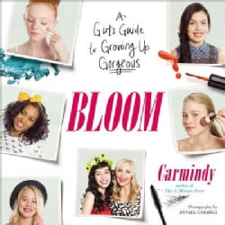 Bloom: A Girl's Guide to Growing Up Gorgeous (Paperback)