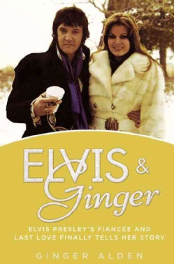 Elvis & Ginger: Elvis Presley's Fiancee and Last Love Finally Tells Her Story (Hardcover)