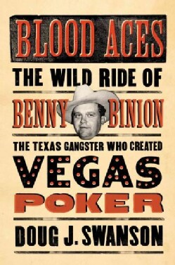 Blood Aces: The Wild Ride of Benny Binion, the Texas Gangster Who Created Vegas Poker (Hardcover)