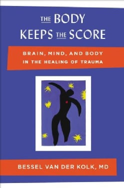 The Body Keeps the Score: Brain, Mind, and Body in the Healing of Trauma (Hardcover)