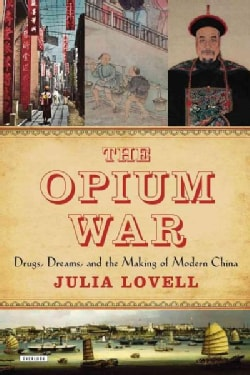 The Opium War: Drugs, Dreams and the Making of China (Hardcover)