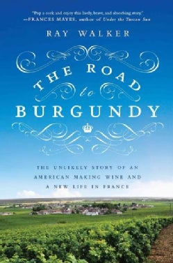 The Road to Burgundy: The Unlikely Story of an American Making Wine and a New Life in France (Paperback)