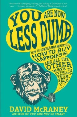 You Are Now Less Dumb: How to Conquer Mob Mentality, How to Buy Happiness, and All the Other Ways to Outsmart You... (Paperback)