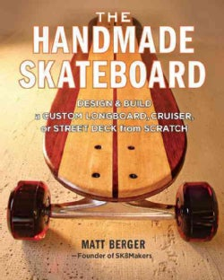 The Handmade Skateboard: Design and Build a Custom Longboard, Cruiser, or Street Deck from Scratch (Paperback)