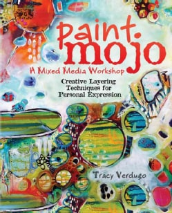 Paint Mojo, a Mixed-Media Workshop: Creative Layering Techniques for Personal Expression (Hardcover)