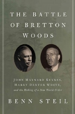 The Battle of Bretton Woods: John Maynard Keynes, Harry Dexter White, and the Making of a New World Order (Paperback)