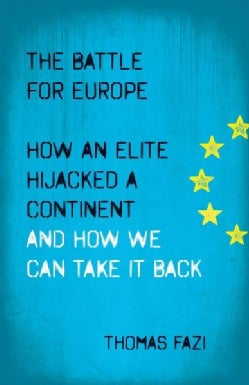 The Battle for Europe: How an Elite Hijacked a Continent - and How We Can Take It Back (Paperback)