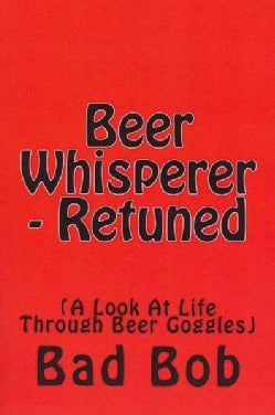 Beer Whisperer - Retuned: A Look at Life Through Beer Goggles (Paperback)