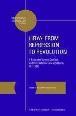 Libya: from Repression to Revolution: A Record of Armed Conflict and International Law Violations, 2011-2013 (Hardcover)