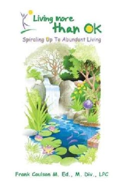 Living More Than Ok: Spiraling Up to Abundant Living (Paperback)