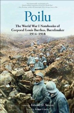 Poilu: The World War I Notebooks of Corporal Louis Barthas, Barrelmaker, 1914-1918 (Hardcover)