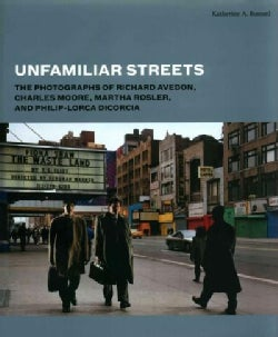 Unfamiliar Streets: The Photographs of Richard Avedon, Charles Moore, Martha Rosler, and Philip-Lorca Dicorcia (Hardcover)