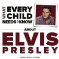 What Every Child Needs to Know About Elvis Presley (Board book)