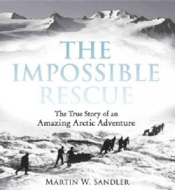 The Impossible Rescue: The True Story of an Amazing Arctic Adventure (Paperback)