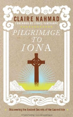 Pilgrimage to Iona: Discovering the Ancient Secrets of the Sacred Isle (Paperback)