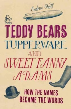 Teddy Bears, Tupperware and Sweet Fanny Adams: How the Names Became the Words (Hardcover)