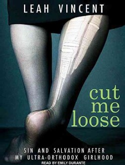 Cut Me Loose: Sin and Salvation After My Ultra-Orthodox Girlhood: Library Edition (CD-Audio)