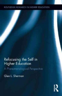 Refocusing the Self in Higher Education: A Phenomenological Perspective (Hardcover)