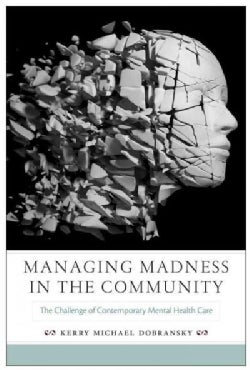 Managing Madness in the Community: The Challenge of Contemporary Mental Health Care (Paperback)