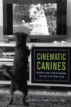 Cinematic Canines: Dogs and Their Work in the Fiction Film (Paperback)