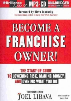Become a Franchise Owner!: The Start-Up Guide to Lowering Risk, Making Money, and Owning What You Do (CD-Audio)