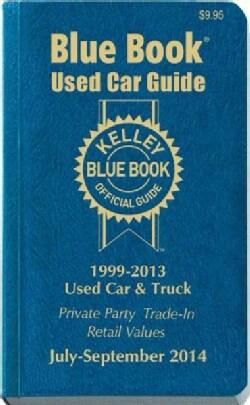 Kelley Blue Book Used Car Guide 2014: Consumer Edition July- September 2014, 1999-2013 Models (Paperback)