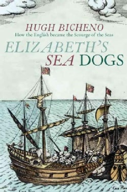 Elizabeth's Sea Dogs: How the English Became the Scourge of the Seas (Hardcover)