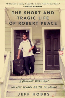 The Short and Tragic Life of Robert Peace: A Brilliant Young Man Who Left Newark for the Ivy League (Hardcover)