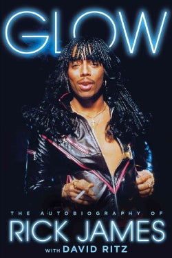 Glow: The Autobiography of Rick James (Hardcover)