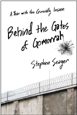 Behind the Gates of Gomorrah: A Year With the Criminally Insane (Hardcover)