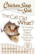 Chicken Soup for the Soul The Cat Did What?: 101 Amazing Stories of Magical Moments, Miracles And... Mischief (Paperback)