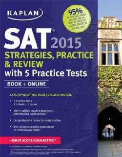 Kaplan SAT 2015: Strategies, Practice & Review