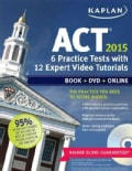 Kaplan ACT 2015: 6 Practice Tests With 12 Expert Video Tutorials