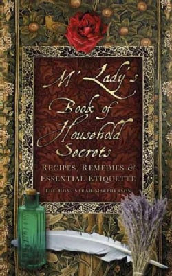 M'lady's Book of Household Secrets: Recipes, Remedies & Essential Etiquette (Hardcover)