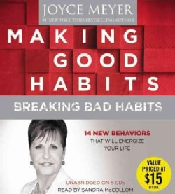 Making Good Habits, Breaking Bad Habits: 14 New Behaviors That Will Energize Your Life (CD-Audio)