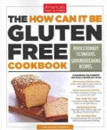 The How Can It Be Gluten Free Cookbook: Revolutionary Techniques, Groundbreaking Recipes (Paperback)