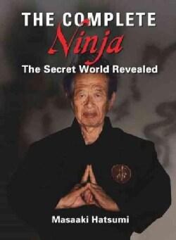 The Complete Ninja: The Secret World Revealed (Hardcover)