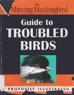 The Mincing Mockingbird Guide to Troubled Birds: An Uuthoritative Illustrated Compendium to Be Consulted in the E... (Hardcover)