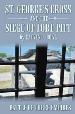 St. Georges Cross and the Siege of Fort Pitt: Battle of Three Empires (Paperback)