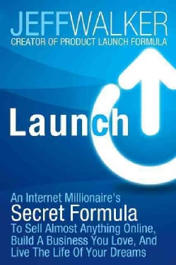 Launch: An Internet Millionaire's Secret Formula to Sell Almost Anything Online, Build a Business You Love, and L... (Paperback)