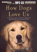How Dogs Love Us: A Neuroscientist and His Adopted Dog Decode the Canine Brain (CD-Audio)