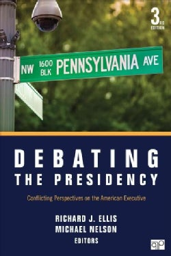 Debating the Presidency: Conflicting Perspectives on the American Executives (Paperback)